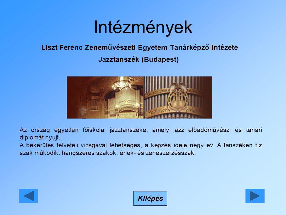 Intézmények Liszt Ferenc Zeneművészeti Egyetem Tanárképző Intézete Jazztanszék (Budapest) Kilépés Az ország egyetlen fõiskolai jazztanszéke, amely jazz elõadóművészi és tanári diplomát nyújt.