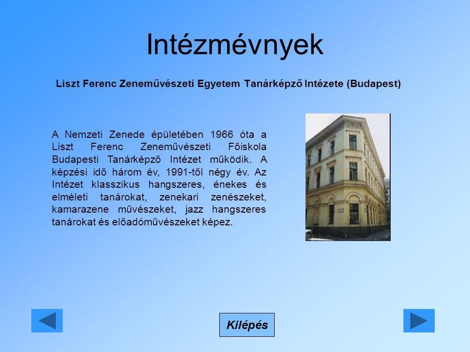 Intézmévnyek Liszt Ferenc Zeneművészeti Egyetem Tanárképző Intézete (Budapest) Kilépés A Nemzeti Zenede épületében 1966 óta a Liszt Ferenc Zeneművészeti Főiskola Budapesti Tanárképző Intézet működik.