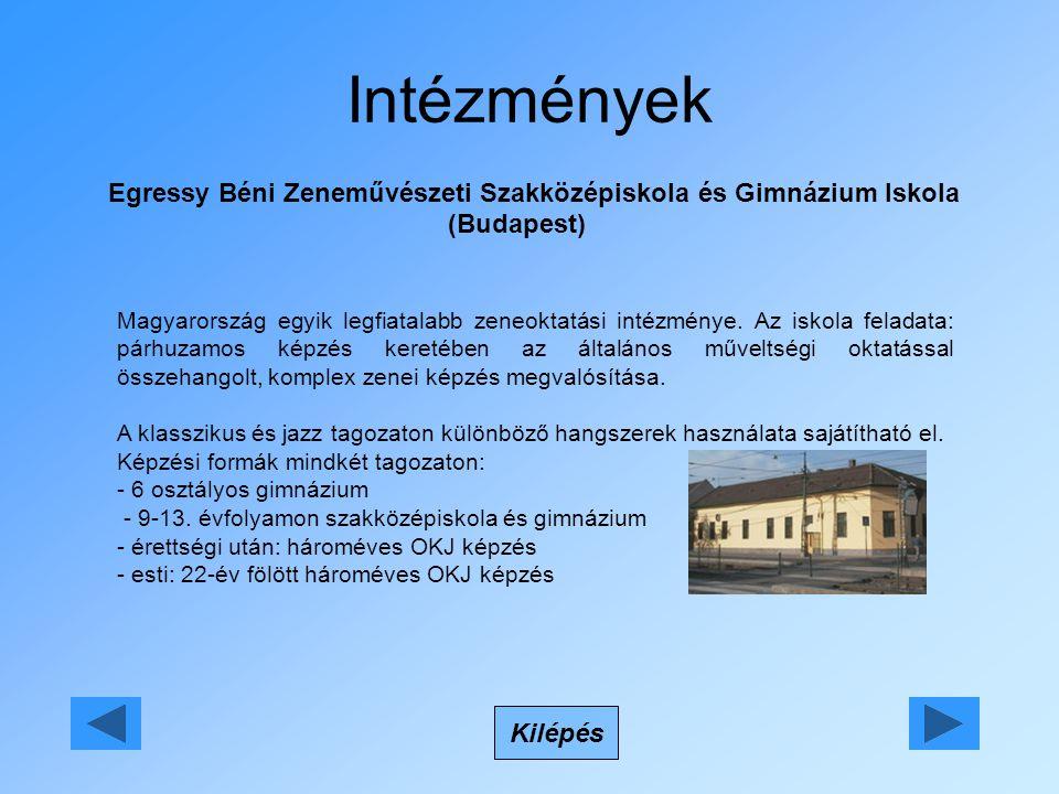 Intézmények Egressy Béni Zeneművészeti Szakközépiskola és Gimnázium Iskola (Budapest) Kilépés Magyarország egyik legfiatalabb zeneoktatási intézménye.