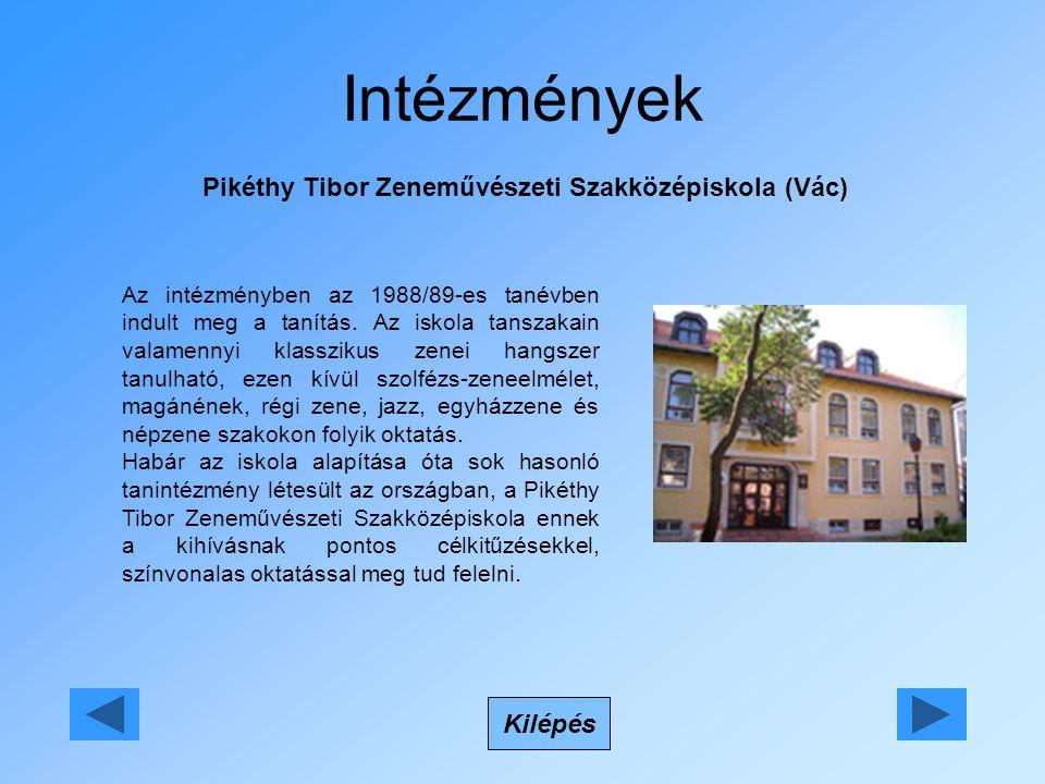 Intézmények Pikéthy Tibor Zeneművészeti Szakközépiskola (Vác) Kilépés Az intézményben az 1988/89-es tanévben indult meg a tanítás.