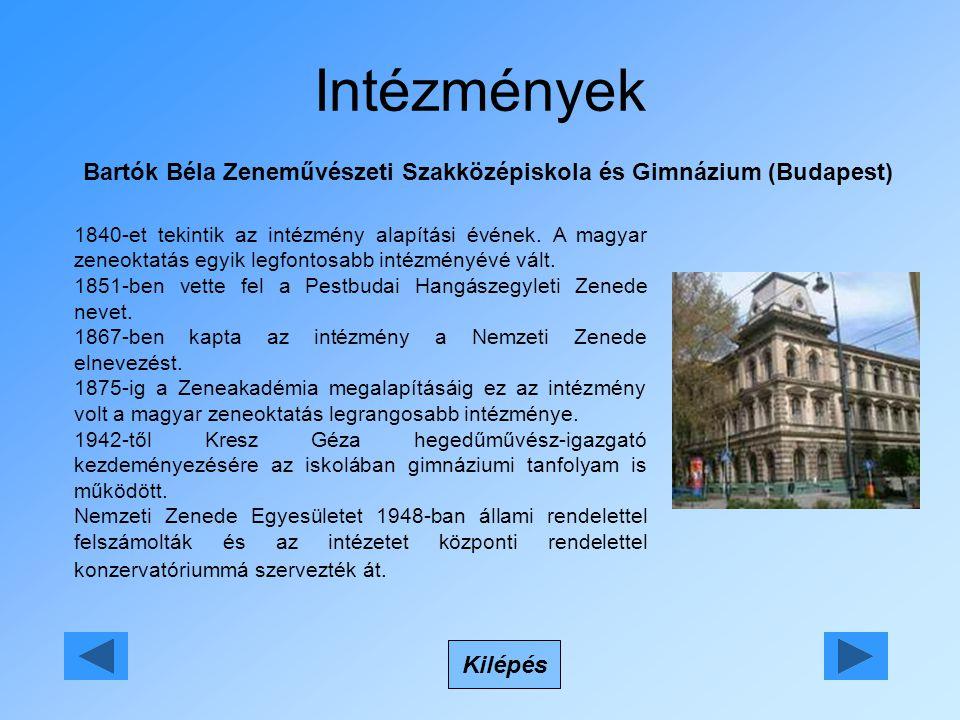 Intézmények Bartók Béla Zeneművészeti Szakközépiskola és Gimnázium (Budapest) Kilépés 1840-et tekintik az intézmény alapítási évének. A magyar zeneokt