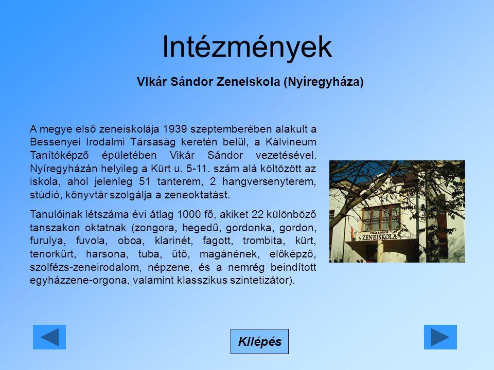Intézmények Vikár Sándor Zeneiskola (Nyíregyháza) Kilépés A megye első zeneiskolája 1939 szeptemberében alakult a Bessenyei Irodalmi Társaság keretén belül, a Kálvineum Tanítóképző épületében Vikár Sándor vezetésével.
