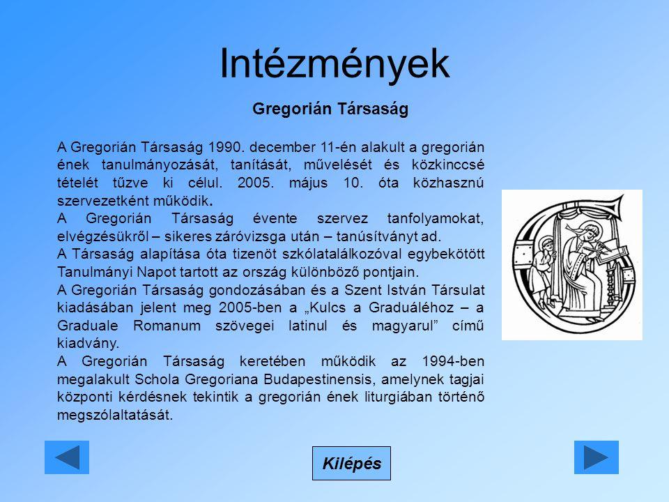 Intézmények Gregorián Társaság Kilépés A Gregorián Társaság 1990. december 11-én alakult a gregorián ének tanulmányozását, tanítását, művelését és köz