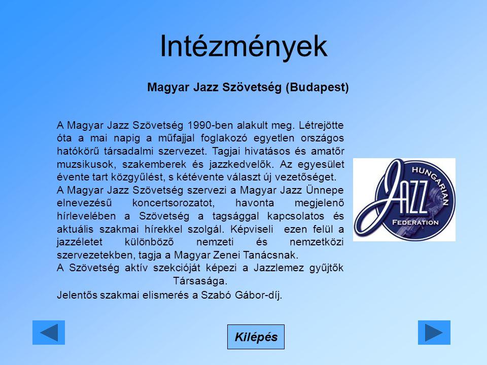 Intézmények Magyar Jazz Szövetség (Budapest) Kilépés A Magyar Jazz Szövetség 1990-ben alakult meg. Létrejötte óta a mai napig a műfajjal foglakozó egy