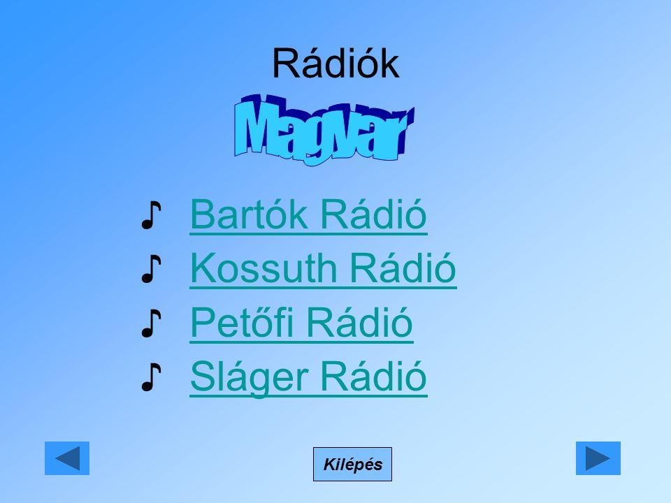 Rádiók ♪ Bartók RádióBartók Rádió ♪ Kossuth RádióKossuth Rádió ♪ Petőfi RádióPetőfi Rádió ♪ Sláger RádióSláger Rádió Kilépés