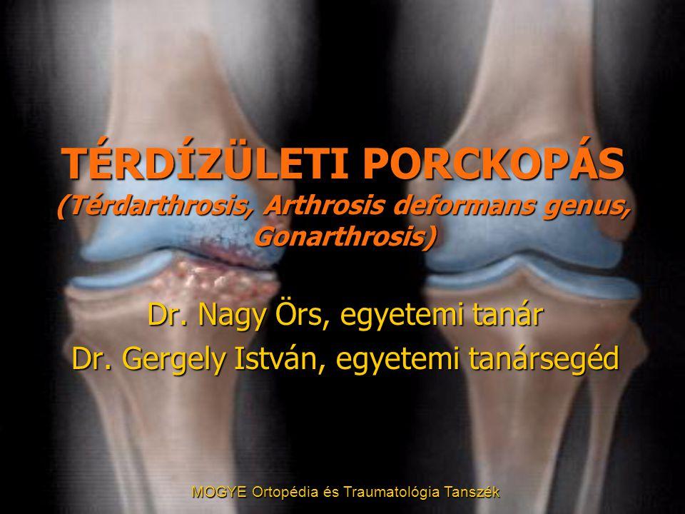 MOGYE Ortopédia és Traumatológia Tanszék TÉRDÍZÜLETI PORCKOPÁS (Térdarthrosis, Arthrosis deformans genus, Gonarthrosis) Dr. Nagy Örs, egyetemi tanár D