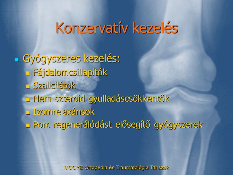 MOGYE Ortopédia és Traumatológia Tanszék Konzervatív kezelés  Gyógyszeres kezelés:  Fájdalomcsillapítók  Szalicilátok  Nem szteroid gyulladáscsökk