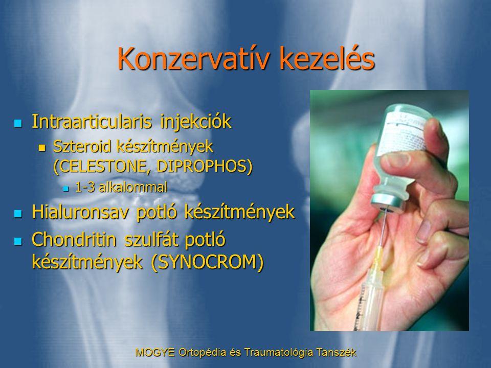 MOGYE Ortopédia és Traumatológia Tanszék Konzervatív kezelés  Intraarticularis injekciók  Szteroid készítmények (CELESTONE, DIPROPHOS)  1-3 alkalom