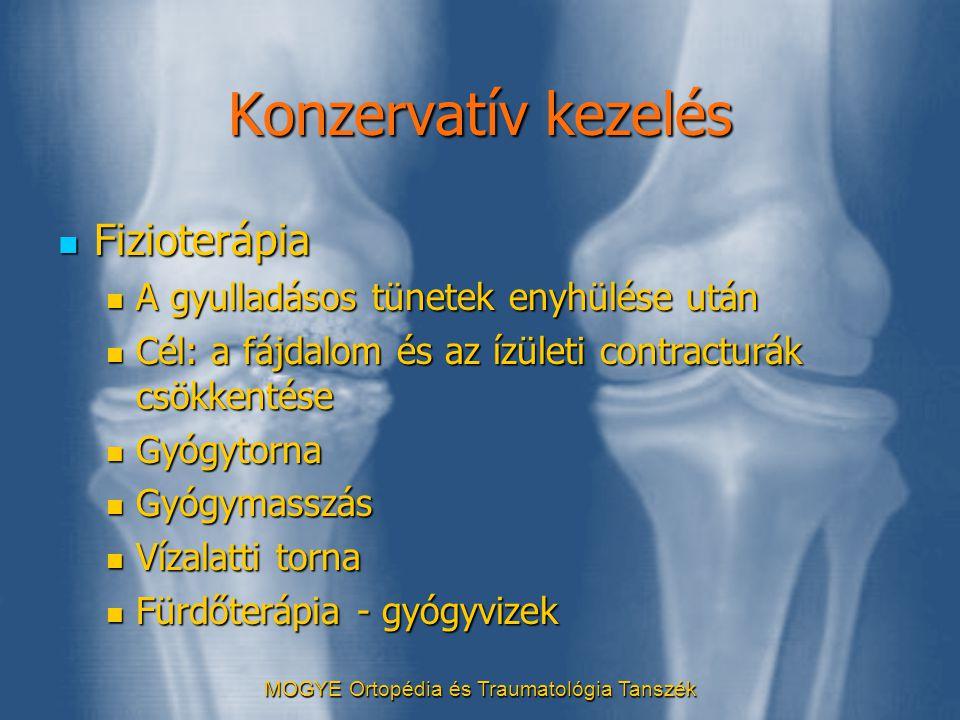 MOGYE Ortopédia és Traumatológia Tanszék Konzervatív kezelés  Fizioterápia  A gyulladásos tünetek enyhülése után  Cél: a fájdalom és az ízületi con