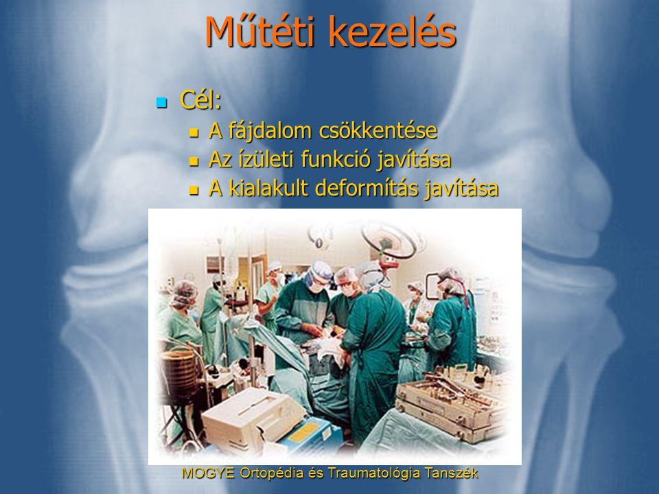 MOGYE Ortopédia és Traumatológia Tanszék Műtéti kezelés  Cél:  A fájdalom csökkentése  Az ízületi funkció javítása  A kialakult deformítás javítás