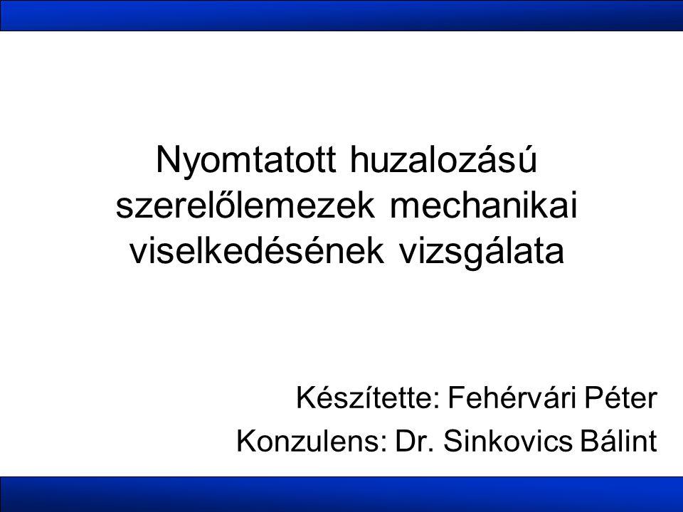 Nyomtatott huzalozású szerelőlemezek mechanikai viselkedésének vizsgálata Készítette: Fehérvári Péter Konzulens: Dr.