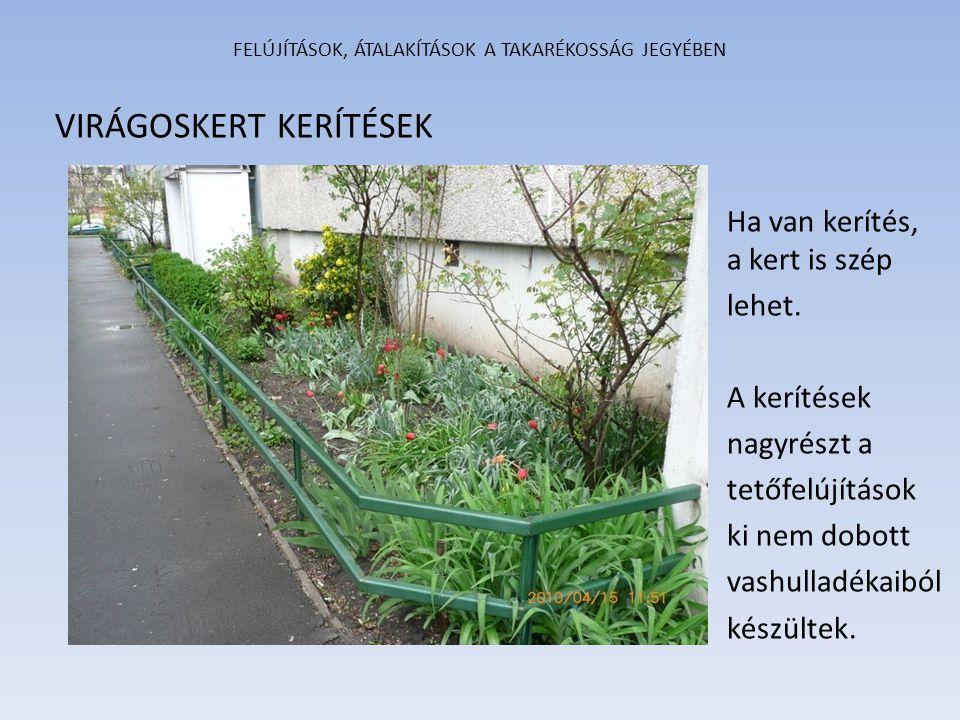 FELÚJÍTÁSOK, ÁTALAKÍTÁSOK A TAKARÉKOSSÁG JEGYÉBEN VIRÁGOSKERT KERÍTÉSEK Ha van kerítés, a kert is szép lehet. A kerítések nagyrészt a tetőfelújítások