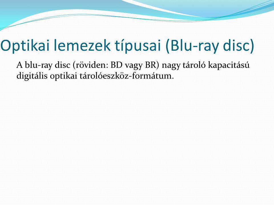 Optikai lemezek típusai (Blu-ray disc) A blu-ray disc (röviden: BD vagy BR) nagy tároló kapacitású digitális optikai tárolóeszköz-formátum.