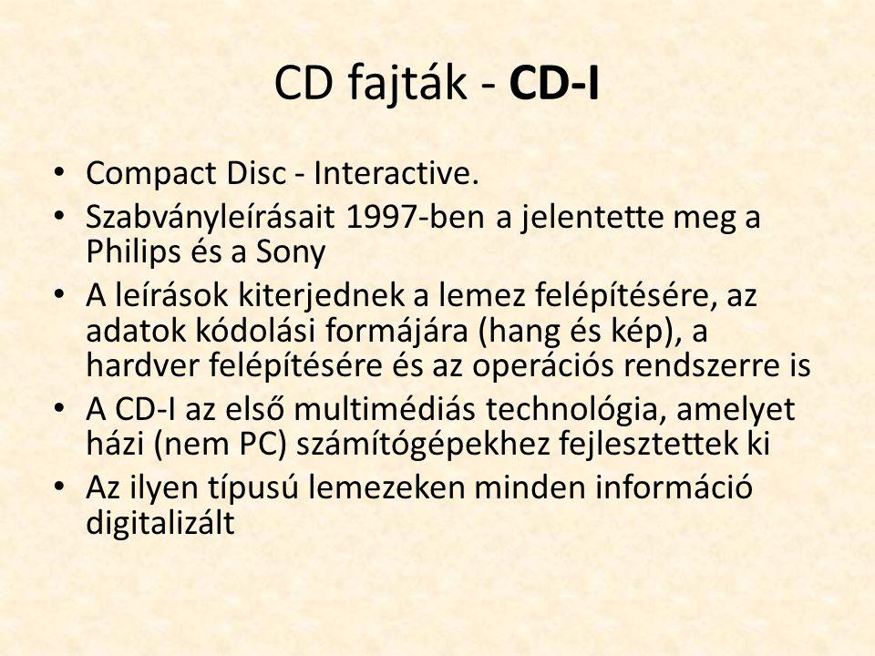 CD fajták - CD-I • Compact Disc - Interactive. • Szabványleírásait 1997-ben a jelentette meg a Philips és a Sony • A leírások kiterjednek a lemez felé