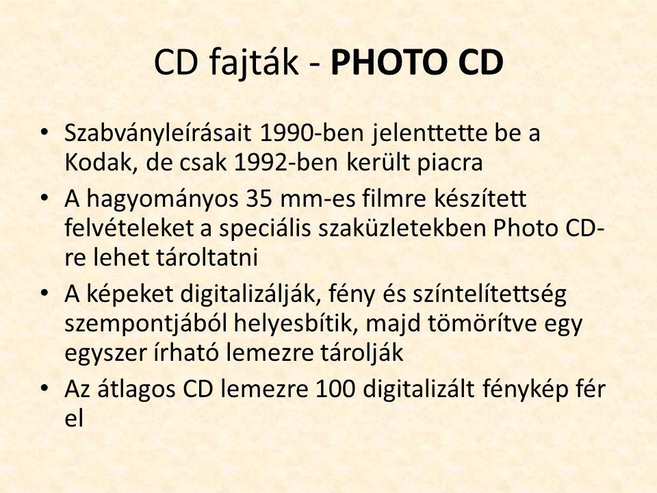 CD fajták - PHOTO CD • Szabványleírásait 1990-ben jelenttette be a Kodak, de csak 1992-ben került piacra • A hagyományos 35 mm-es filmre készített fel