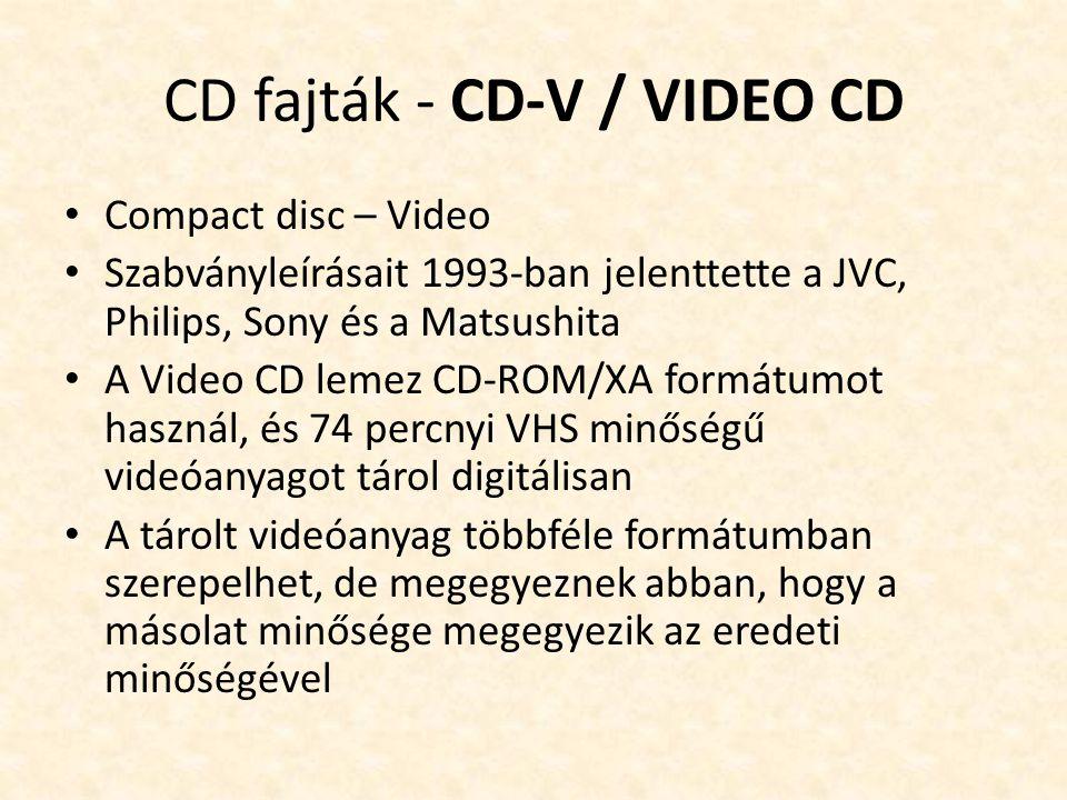 CD fajták - CD-V / VIDEO CD • Compact disc – Video • Szabványleírásait 1993-ban jelenttette a JVC, Philips, Sony és a Matsushita • A Video CD lemez CD
