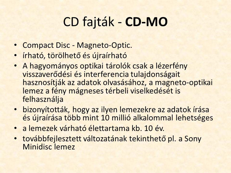 CD fajták - CD-MO • Compact Disc - Magneto-Optic. • írható, törölhető és újraírható • A hagyományos optikai tárolók csak a lézerfény visszaverődési és