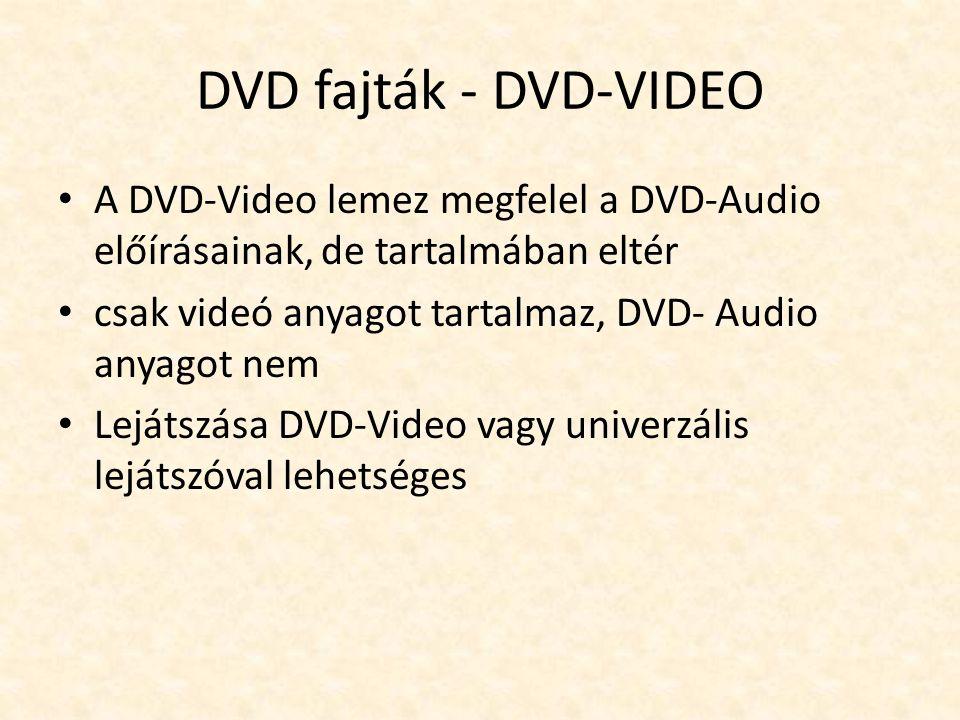 DVD fajták - DVD-VIDEO • A DVD-Video lemez megfelel a DVD-Audio előírásainak, de tartalmában eltér • csak videó anyagot tartalmaz, DVD- Audio anyagot