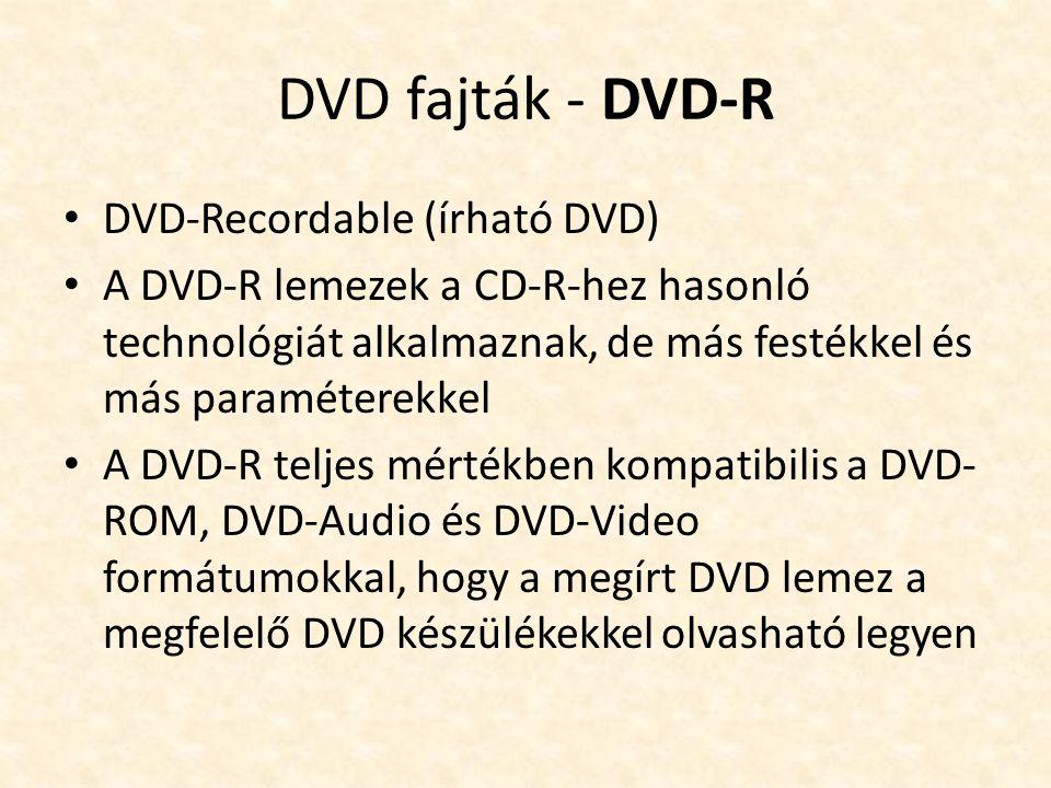 DVD fajták - DVD-R • DVD-Recordable (írható DVD) • A DVD-R lemezek a CD-R-hez hasonló technológiát alkalmaznak, de más festékkel és más paraméterekkel