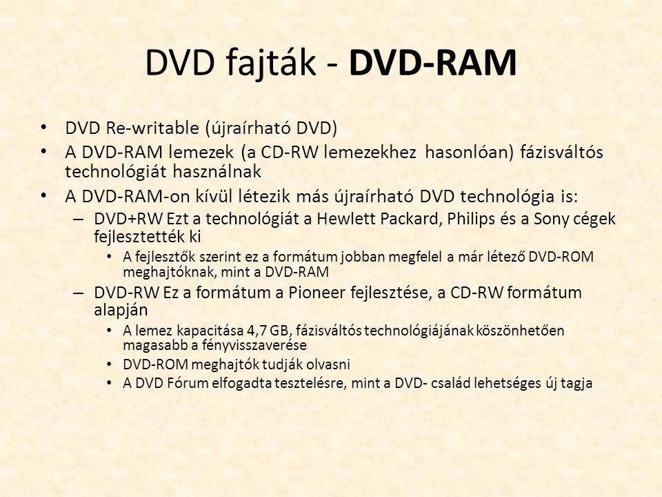 DVD fajták - DVD-RAM • DVD Re-writable (újraírható DVD) • A DVD-RAM lemezek (a CD-RW lemezekhez hasonlóan) fázisváltós technológiát használnak • A DVD