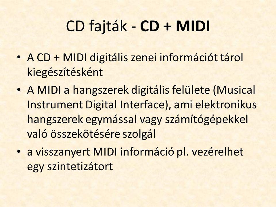 CD fajták - CD-TEXT • A CD-TEXT szöveges információt tartalmaz a hanganyag mellett • Már a CD + G lemezeknél is volt erre lehetőség, de ott a szöveg is képpontonként tárolódott, ami nem túl gazdaságos megoldás • A CD-TEXT a szövegeket karakter-táblákkal kódolja • első kivitelezéseiben az album címét, az aktuális dal címét és előadójának nevét jelenítették meg
