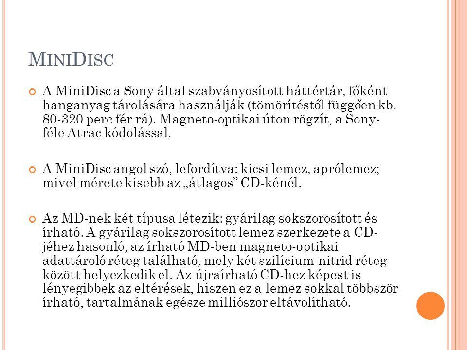 M INI D ISC A MiniDisc a Sony által szabványosított háttértár, főként hanganyag tárolására használják (tömörítéstől függően kb.