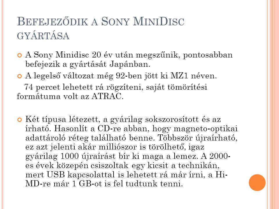 B EFEJEZŐDIK A S ONY M INI D ISC GYÁRTÁSA A Sony Minidisc 20 év után megszűnik, pontosabban befejezik a gyártását Japánban.