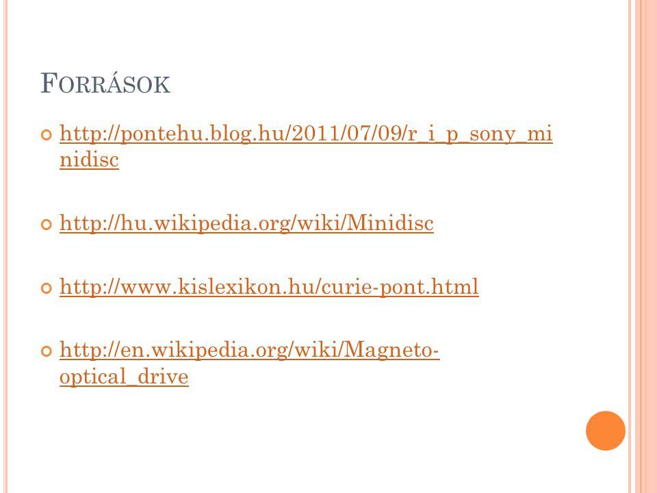 F ORRÁSOK http://pontehu.blog.hu/2011/07/09/r_i_p_sony_mi nidisc http://hu.wikipedia.org/wiki/Minidisc http://www.kislexikon.hu/curie-pont.html http://en.wikipedia.org/wiki/Magneto- optical_drive