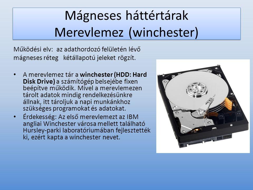Mágneses háttértárak Merevlemez (winchester) Működési elv: az adathordozó felületén lévő mágneses réteg kétállapotú jeleket rögzít. • A merevlemez tár
