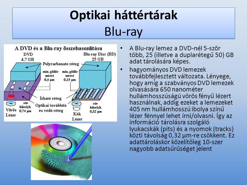 Optikai háttértárak Blu-ray • A Blu-ray lemez a DVD-nél 5-ször több, 25 (illetve a duplarétegű 50) GB adat tárolására képes. • hagyományos DVD lemezek