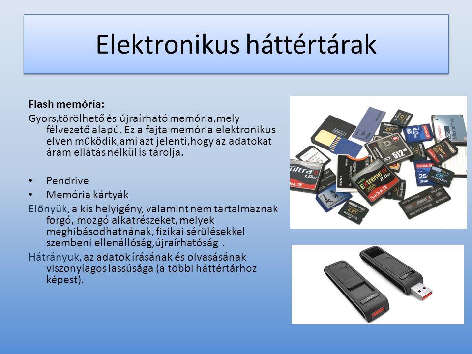 Elektronikus háttértárak Flash memória: Gyors,törölhető és újraírható memória,mely félvezető alapú. Ez a fajta memória elektronikus elven működik,ami