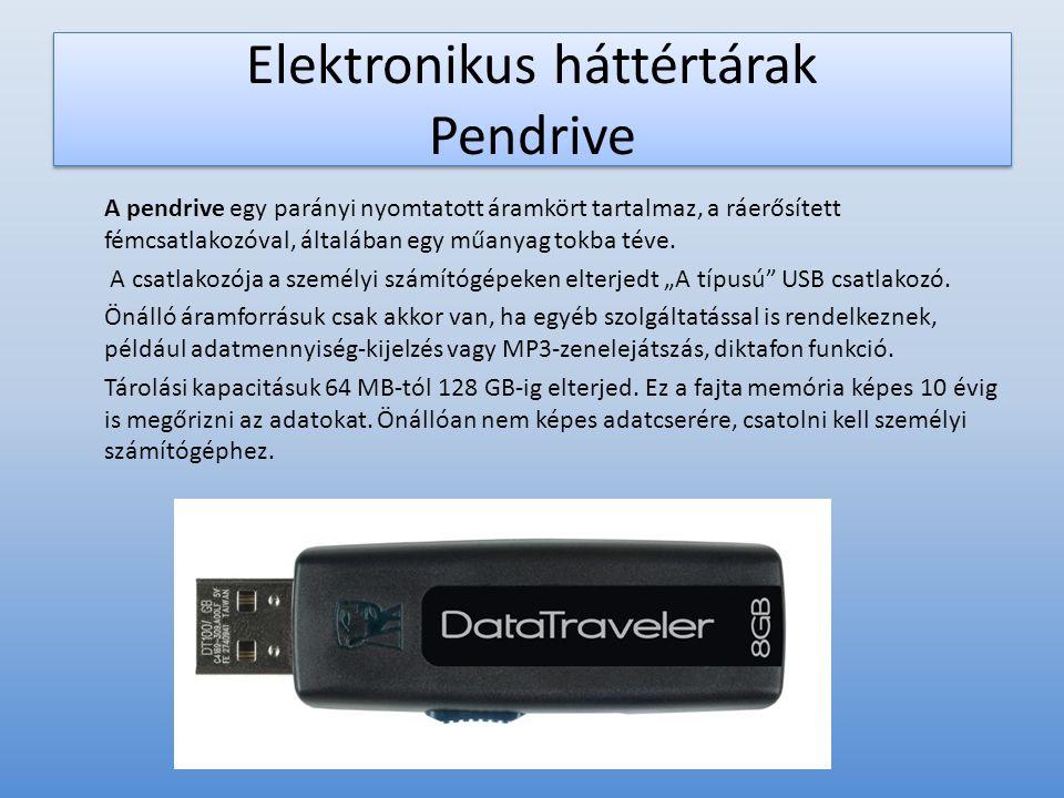 Elektronikus háttértárak Pendrive A pendrive egy parányi nyomtatott áramkört tartalmaz, a ráerősített fémcsatlakozóval, általában egy műanyag tokba té