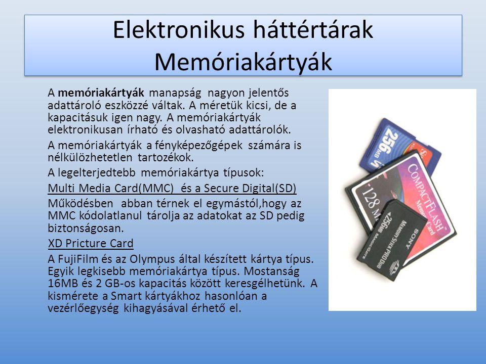 Elektronikus háttértárak Memóriakártyák A memóriakártyák manapság nagyon jelentős adattároló eszközzé váltak. A méretük kicsi, de a kapacitásuk igen n