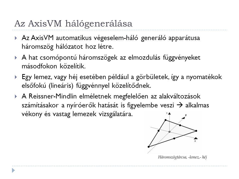 Az AxisVM hálógenerálása  Az AxisVM automatikus végeselem-háló generáló apparátusa háromszög hálózatot hoz létre.  A hat csomópontú háromszögek az e