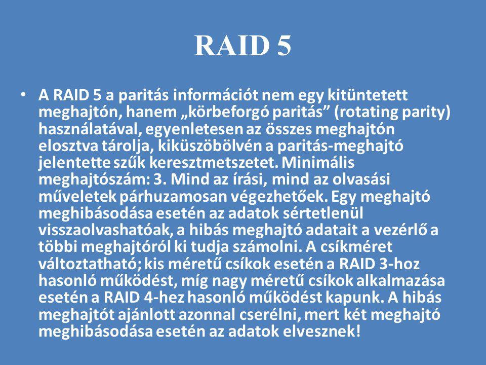 """RAID 5 • A RAID 5 a paritás információt nem egy kitüntetett meghajtón, hanem """"körbeforgó paritás"""" (rotating parity) használatával, egyenletesen az öss"""