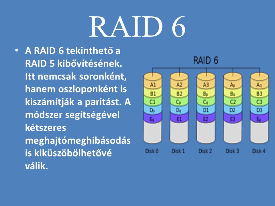 RAID 6 • A RAID 6 tekinthető a RAID 5 kibővítésének. Itt nemcsak soronként, hanem oszloponként is kiszámítják a paritást. A módszer segítségével kétsz