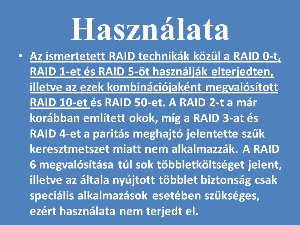 Használata • Az ismertetett RAID technikák közül a RAID 0-t, RAID 1-et és RAID 5-öt használják elterjedten, illetve az ezek kombinációjaként megvalósí