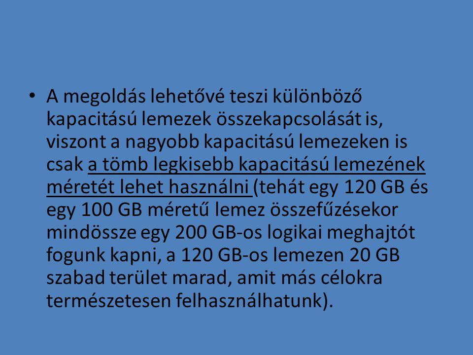 • A megoldás lehetővé teszi különböző kapacitású lemezek összekapcsolását is, viszont a nagyobb kapacitású lemezeken is csak a tömb legkisebb kapacitá