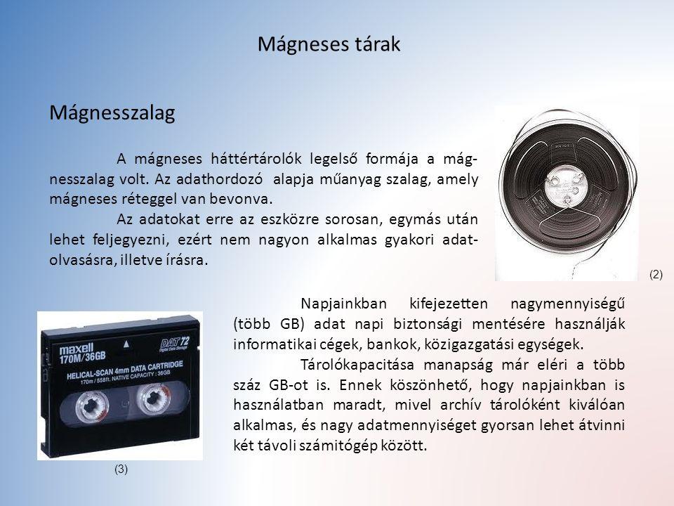 Mágneses tárak Mágnesszalag A mágneses háttértárolók legelső formája a mág- nesszalag volt.