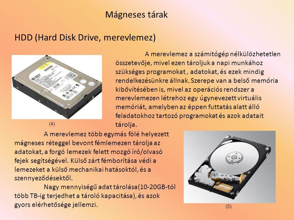 Mágneses tárak HDD (Hard Disk Drive, merevlemez) A merevlemez a számitógép nélkülözhetetlen összetevője, mivel ezen tároljuk a napi munkához szükséges programokat, adatokat, és ezek mindig rendelkezésünkre állnak.