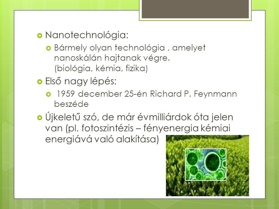  Nanotechnológia:  Bármely olyan technológia, amelyet nanoskálán hajtanak végre. (biológia, kémia, fizika)  Első nagy lépés:  1959 december 25-én