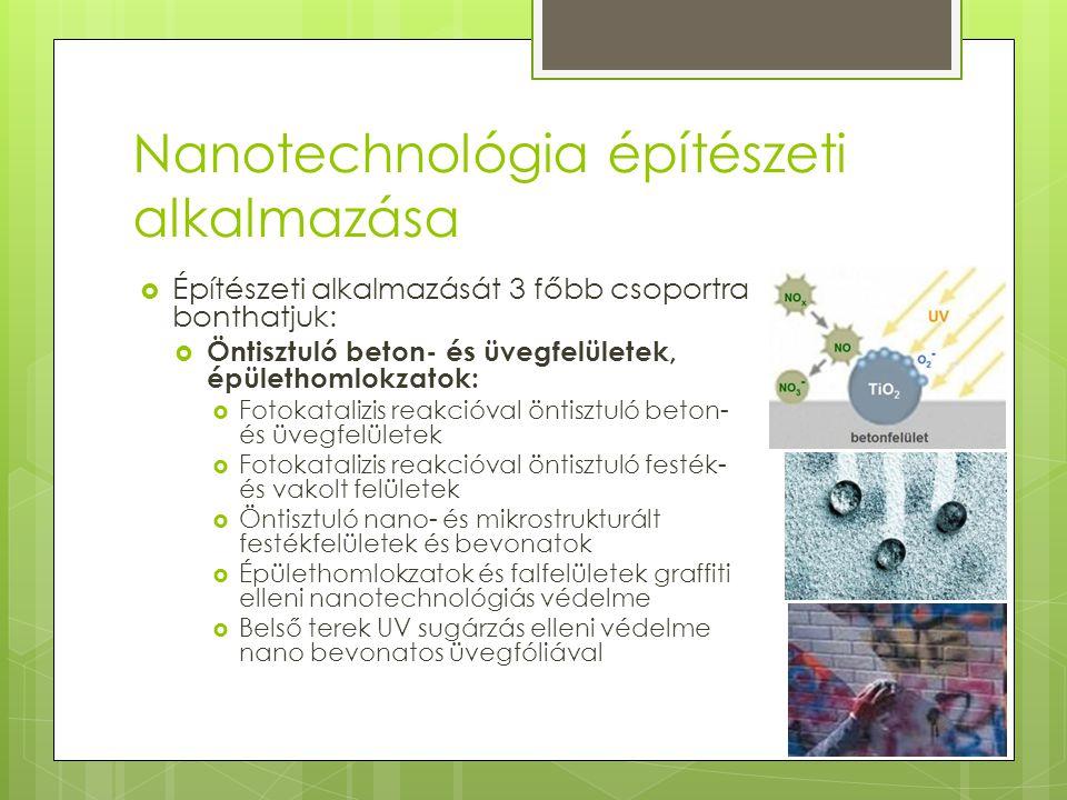 Nanotechnológia építészeti alkalmazása  Építészeti alkalmazását 3 főbb csoportra bonthatjuk:  Öntisztuló beton- és üvegfelületek, épülethomlokzatok: