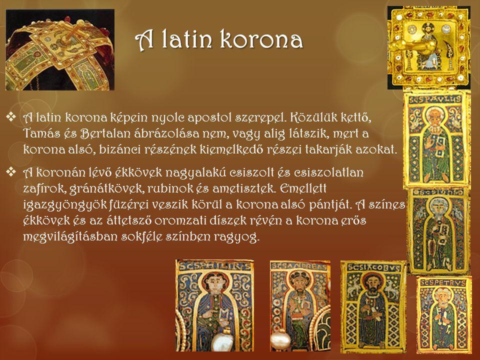 A latin korona  A latin korona képein nyolc apostol szerepel. Közülük kett ő, Tamás és Bertalan ábrázolása nem, vagy alig látszik, mert a korona alsó