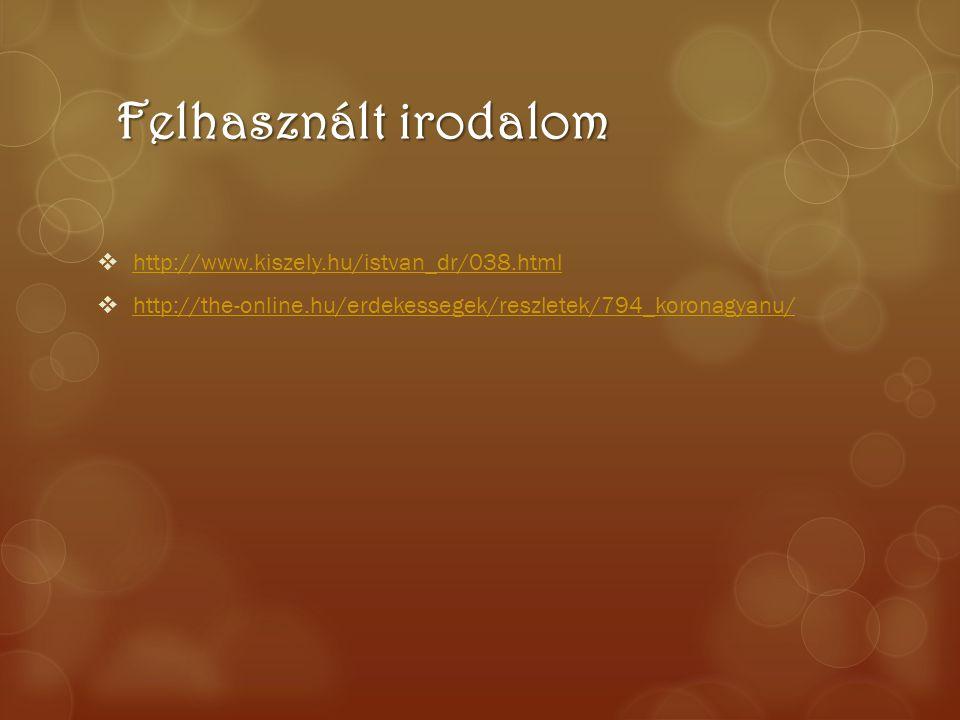 Felhasznált irodalom  http://www.kiszely.hu/istvan_dr/038.html http://www.kiszely.hu/istvan_dr/038.html  http://the-online.hu/erdekessegek/reszletek
