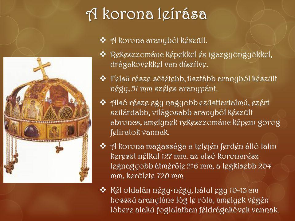 A korona leírása  A korona aranyból készült.  Rekeszzománc képekkel és igazgyöngyökkel, drágakövekkel van díszítve.  Fels ő része sötétebb, tisztáb