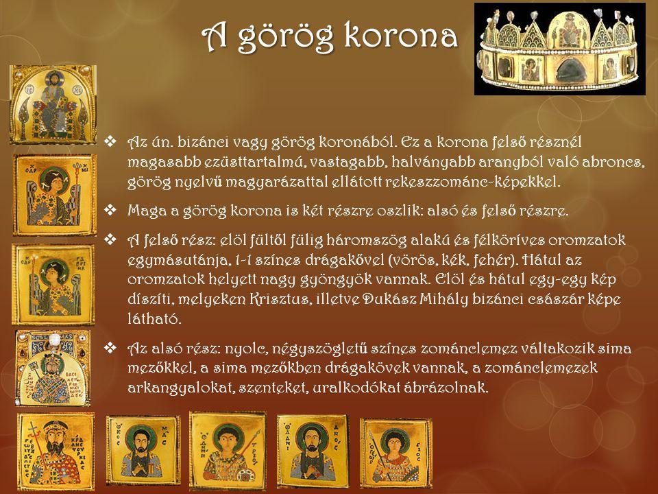 A görög korona  Az ún. bizánci vagy görög koronából. Ez a korona fels ő résznél magasabb ezüsttartalmú, vastagabb, halványabb aranyból való abroncs,