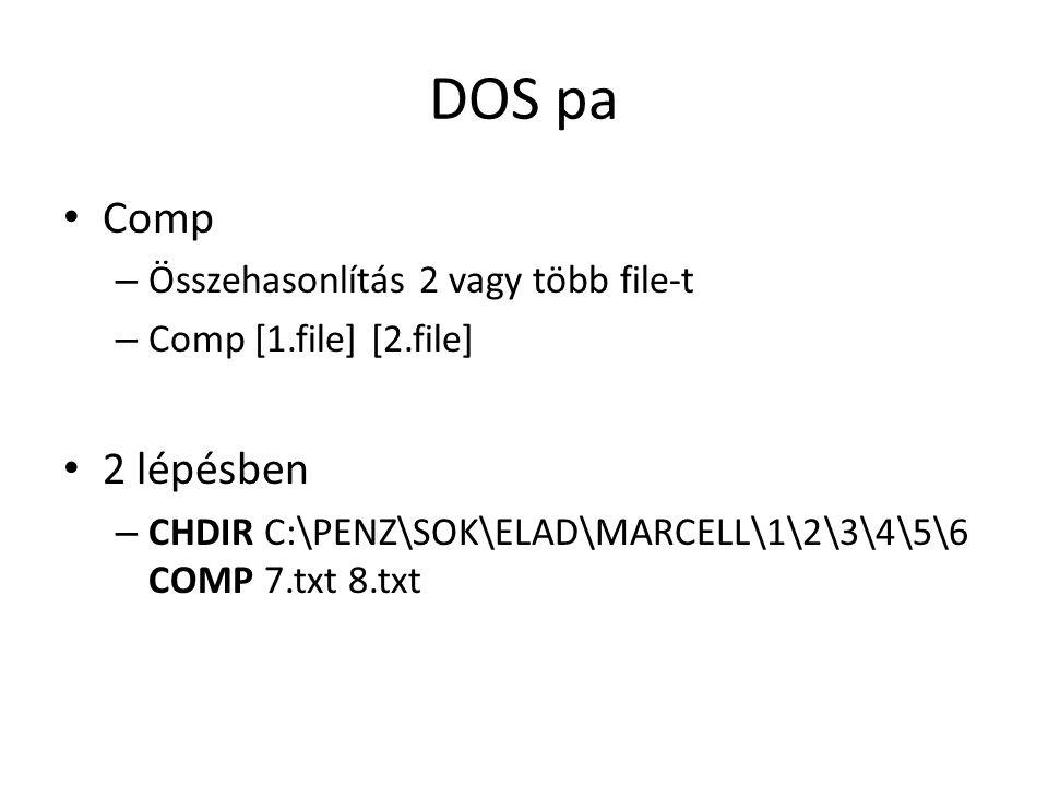 DOS pa • Comp – Összehasonlítás 2 vagy több file-t – Comp [1.file] [2.file] • 2 lépésben – CHDIR C:\PENZ\SOK\ELAD\MARCELL\1\2\3\4\5\6 COMP 7.txt 8.txt