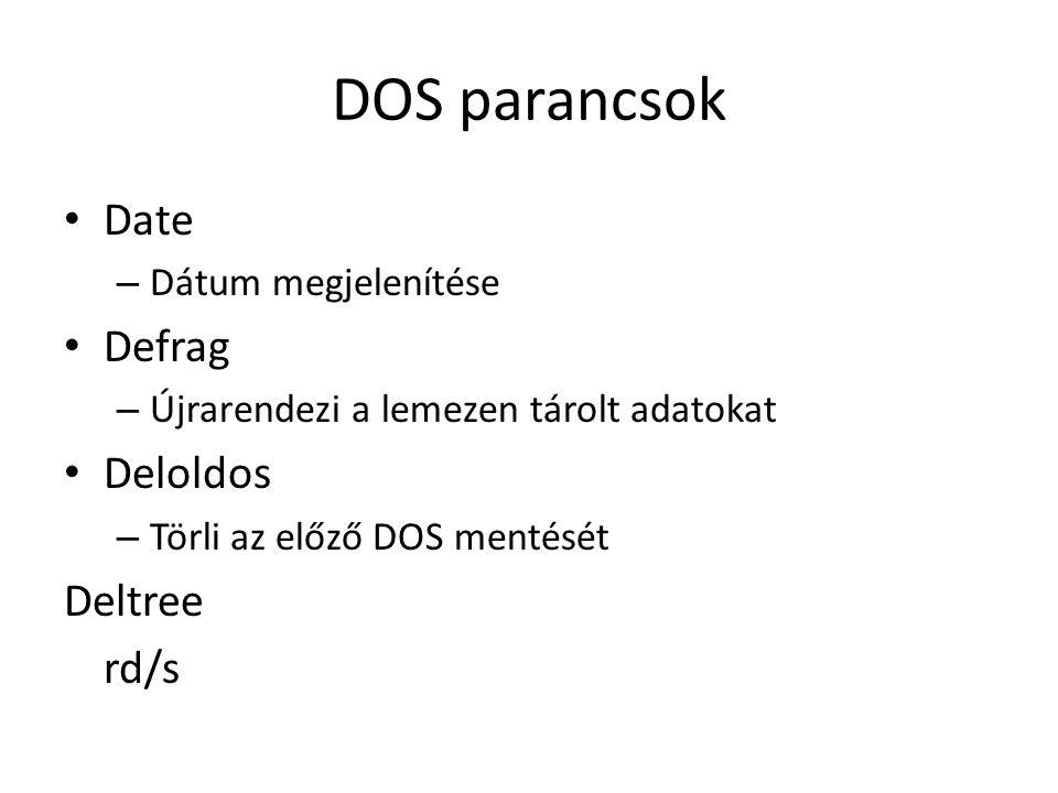 DOS parancsok • Date – Dátum megjelenítése • Defrag – Újrarendezi a lemezen tárolt adatokat • Deloldos – Törli az előző DOS mentését Deltree rd/s