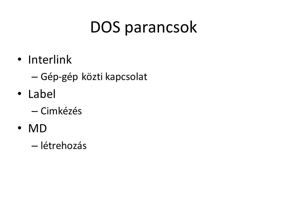 DOS parancsok • Interlink – Gép-gép közti kapcsolat • Label – Cimkézés • MD – létrehozás