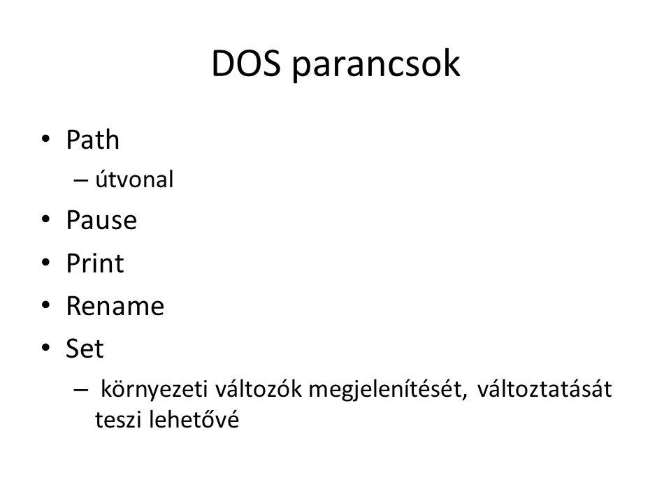 DOS parancsok • Path – útvonal • Pause • Print • Rename • Set – környezeti változók megjelenítését, változtatását teszi lehetővé